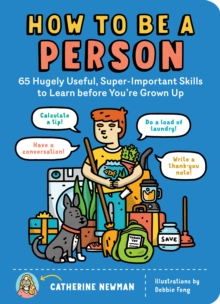 Image for How to Be a Person: 65 Hugely Useful, Super-Important Skills to Learn Before You're Grown Up
