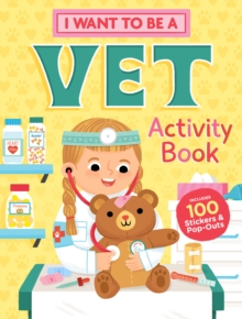 Image for I Want to Be a Vet Activity Book: 100 Stickers & Pop-Outs