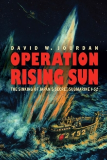 Image for Operation Rising Sun : The Sinking of Japan's Secret Submarine I-52