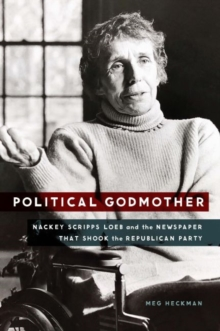 Image for Political Godmother : Nackey Scripps Loeb and the Newspaper That Shook the Republican Party