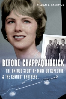 Image for Before Chappaquiddick : The Untold Story of Mary Jo Kopechne