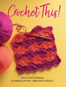 Image for Crochet This! : Step-by-Step Techniques, 65 Essential Stitches, More Than 25 Projects