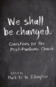Image for We Shall Be Changed : Questions for the Post-Pandemic Church