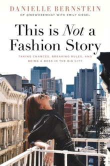 Image for This is Not a Fashion Story : Taking Chances, Breaking Rules, and Being a Boss in the Big City
