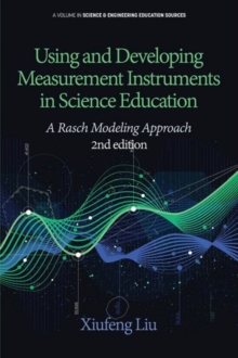 Image for Using and Developing Measurement Instruments in Science Education : A Rasch Modeling Approach