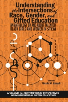 Image for Understanding the Intersections of Race, Gender, and Gifted Education : An Anthology By and About Talented Black Girls and Women in STEM