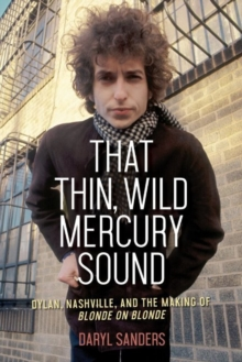 Image for That Thin, Wild Mercury Sound : Dylan, Nashville, and the Making of Blonde on Blonde