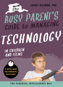Image for The Busy Parent's Guide to Managing Technology with Children and Teens : The Parental Intelligence Way