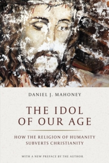 Image for Idol of Our Age : How the Religion of Humanity Subverts Christianity