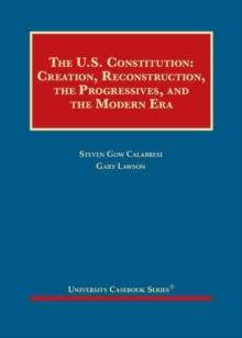 Image for The United States Constitution : Creation, Reconstruction, the Progressives, and the Modern Era