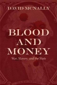 Image for Blood and Money : War, Slavery, and the State
