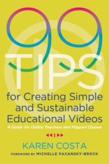 Image for 99 Tips for Creating Simple and Sustainable Educational Videos : A Guide for Online Teachers and Flipped Classes