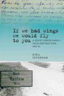 Image for If we had wings we would fly to you : A Soviet Jewish Family Faces Destruction, 1941-42