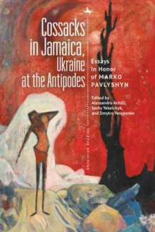 Image for Cossacks in Jamaica, Ukraine at the Antipodes : Essays in Honor of Marko Pavlyshyn