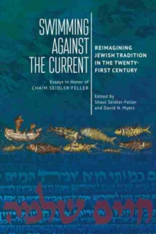Image for Swimming against the Current : Reimagining Jewish Tradition in the Twenty-First Century. Essays in Honor of Chaim Seidler-Feller
