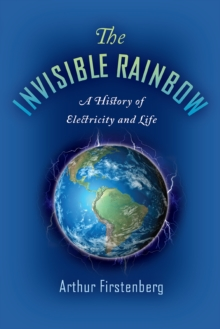 Image for The Invisible Rainbow : A History of Electricity and Life