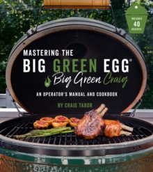 Image for The Big Green Egg Bible : The Ultimate Guide to Grilling on Your Ceramic Smoker