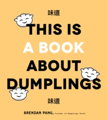 Image for This is Book About Dumplings : Everything You Need to Craft Delicious Pot Stickers, Bao, Wontons and More