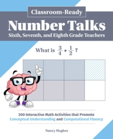 Image for Classroom-Ready Number Talks for Sixth, Seventh, and Eighth Grade Teachers : 1,000 Interactive Math Activities that Promote Conceptual Understanding and Computational Fluency