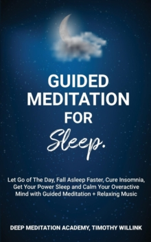 Image for Guided Meditation for Sleep : Let Go of The Day, Fall Asleep Faster, Cure Insomnia, Get Your Power Sleep and Calm Your Overactive Mind with Guided Meditation + Relaxing Music