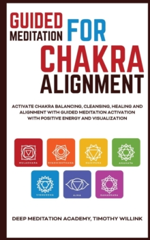 Image for Guided Meditation for Chakra Alignment : Activate Chakra Balancing, Cleansing, Healing and Alignment with Guided Meditation Activation with Positive Energy and Visualization