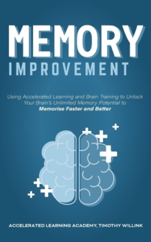 Image for Memory Improvement : Using Accelerated Learning and Brain Training to Unlock Your Brain's Unlimited Memory Potential to Memorise Faster and Better