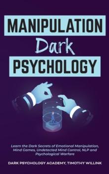 Image for Manipulation Dark Psychology : Learn the Dark Secrets of Emotional Manipulation, Mind Games, Undetected Mind Control, NLP and Psychological Warfare