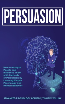 Image for Persuasion : How to Analyze People and Influence Them with Methods of Persuasion by Learning Simple Psychology and Human Behavior