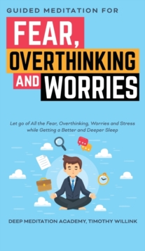 Image for Guided Meditation for Fear, Overthinking and Worries : Let go of All the Fear, Overthinking, Worries and Stress while Getting a Better and Deeper Sleep
