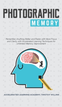 Image for Photographic Memory : Remember Anything Better and Faster with More Focus and Clarity with Accelerated Learning Techniques for Unlimited Memory Improvement