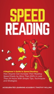 Image for Speed Reading : A Beginner's Guide to Speed Reading: How Anyone Can Increase Their Reading Speed Easily by More Than 200% In Less Than 24 Hours With Simple Tips, Techniques and Strategies
