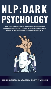 Image for NLP Dark Psychology : Learn the Dark Secrets of Persuasion, Manipulation, Deception, Emotional Control, Brainwashing with the Power of Neuro-Linguistic Programming (NLP)