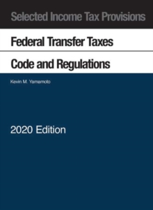 Image for Selected Income Tax Provisions : Federal Transfer Taxes, Code and Regulations, 2020