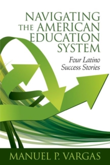 Image for Navigating the American Education System : Four Latino Success Stories
