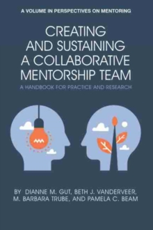 Image for Creating and Sustaining a Collaborative Mentorship Team : A Handbook for Practice and Research