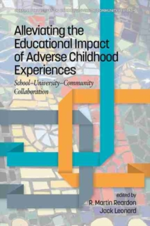 Image for Alleviating the Educational Impact of Adverse Childhood Experiences : School-University-Community Collaboration