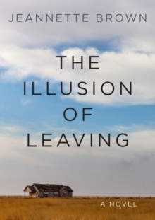 Image for The illusion of leaving  : a novel