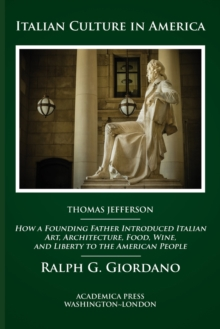 Image for Italian Culture in America : How a Founding Father Introduced Italian Art, Architecture, Food, Wine, and Liberty to the American People