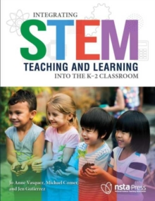 Image for Integrating STEM Teaching and Learning Into the K-2 Classroom