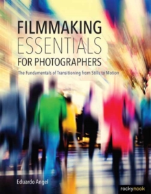 Image for Filmmaking essentials  : the fundamental principles of transitioning from stills to motion