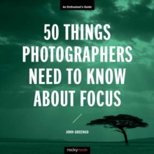 Image for 50 Things Photographers Need To Know About Focus