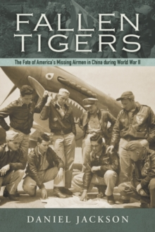 Image for Fallen Tigers : The Fate of America's Missing Airmen in China during World War II