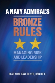 Image for A Navy Admiral's Bronze Rules : Managing Risk and Leadership