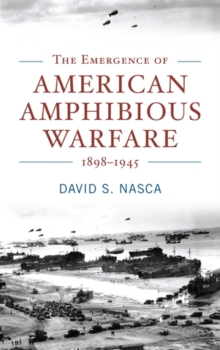 Image for The Emergence of American Amphibious Warfare 1898-1945