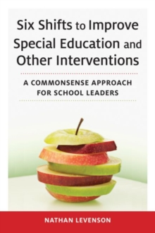 Image for Six Shifts to Improve Special Education and Other Interventions : A Commonsense Approach for School Leaders