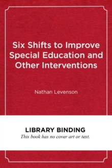 Image for Six Shifts to Improve Special Education and Other Interventions : A Common Sense Approach for School Leaders