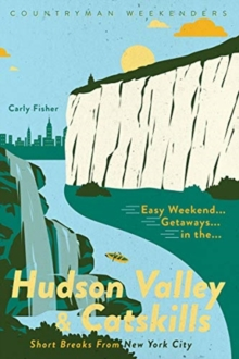 Image for Easy Weekend Getaways in the Hudson Valley & Catskills : Short Breaks from New York City