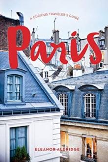 Paris: A Curious Traveler's Guide