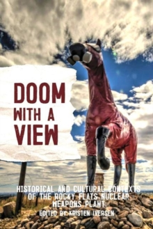Image for Doom with a View : Historical and Cultural Contexts of the Rocky Flats Nuclear Weapons Plant