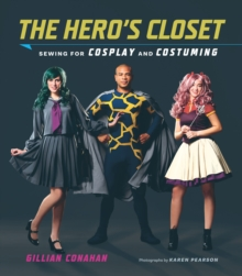 Image for The hero's closet: sewing for cosplay and costuming